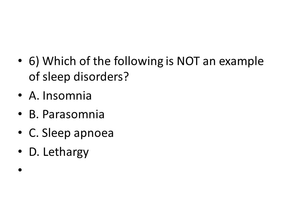 6) Which of the following is NOT an example of sleep disorders