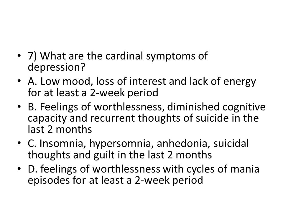 7) What are the cardinal symptoms of depression