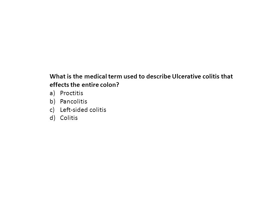 What is the medical term used to describe Ulcerative colitis that effects the entire colon