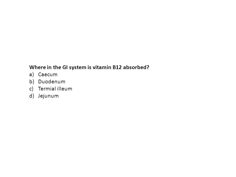 Where in the GI system is vitamin B12 absorbed