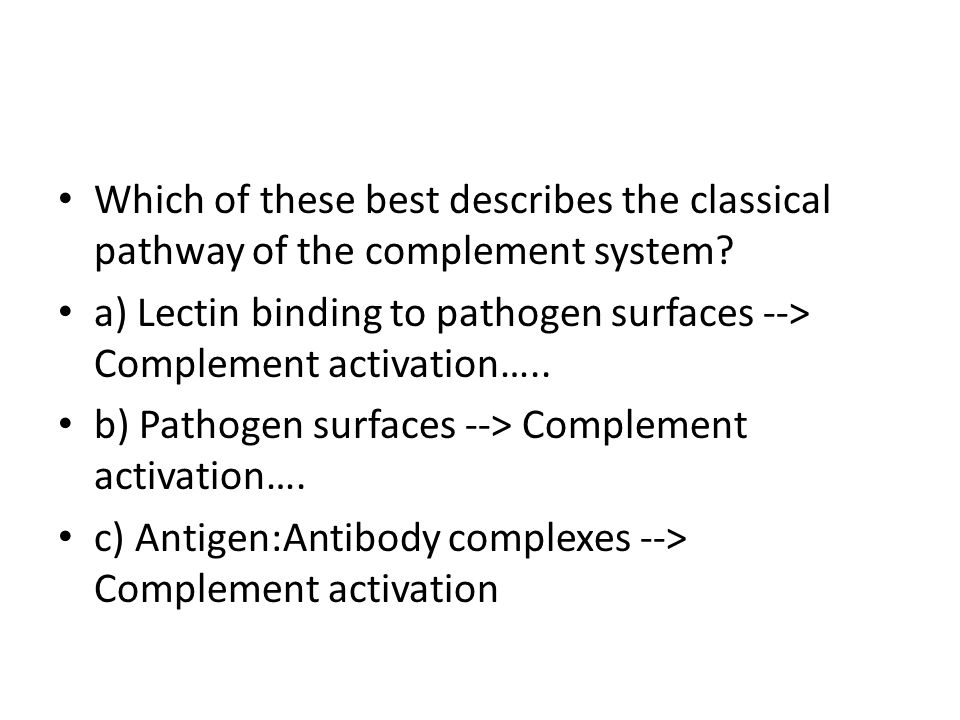 Which of these best describes the classical pathway of the complement system