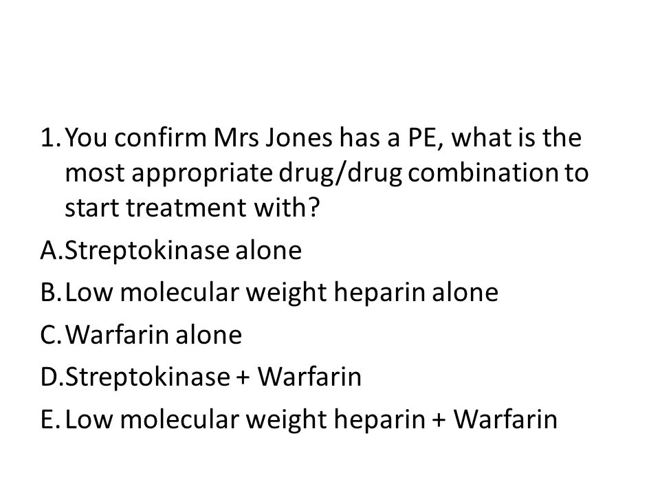 You confirm Mrs Jones has a PE, what is the most appropriate drug/drug combination to start treatment with