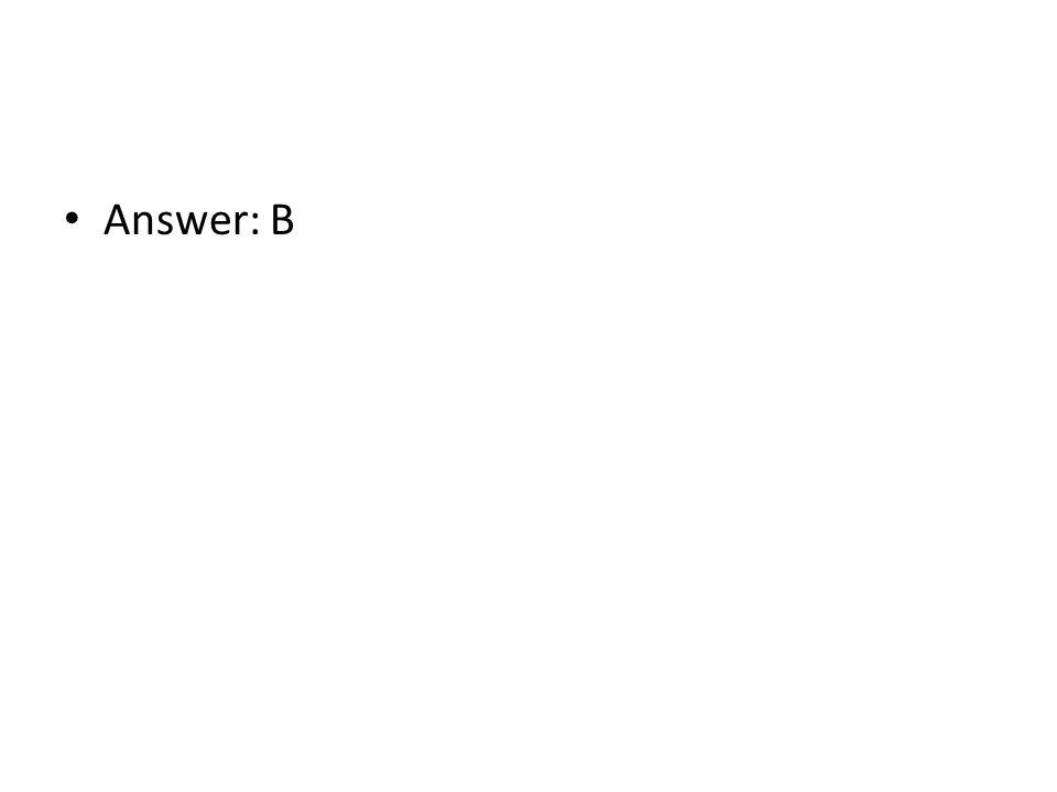 Answer: B