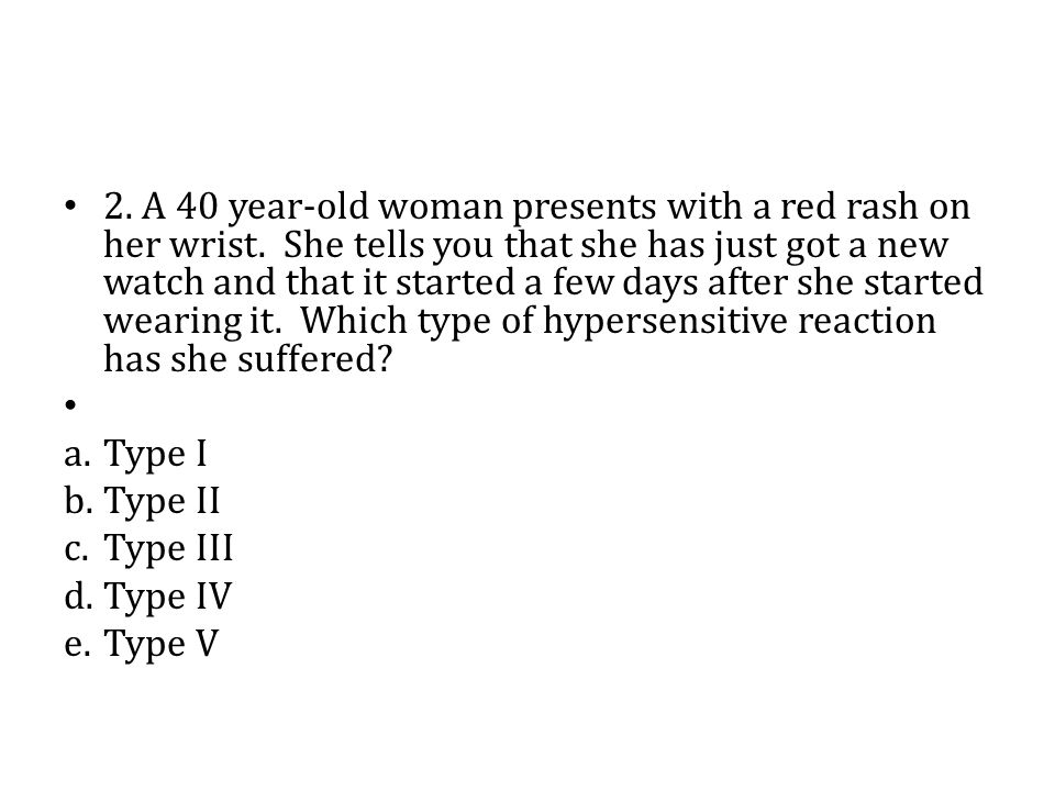 2. A 40 year-old woman presents with a red rash on her wrist