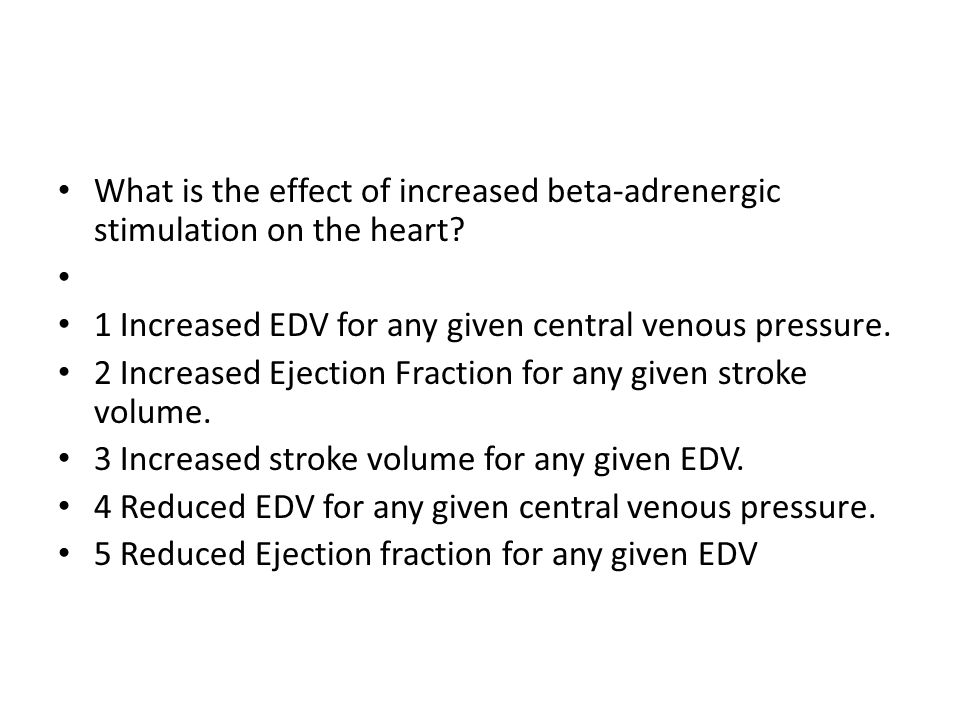 What is the effect of increased beta-adrenergic stimulation on the heart