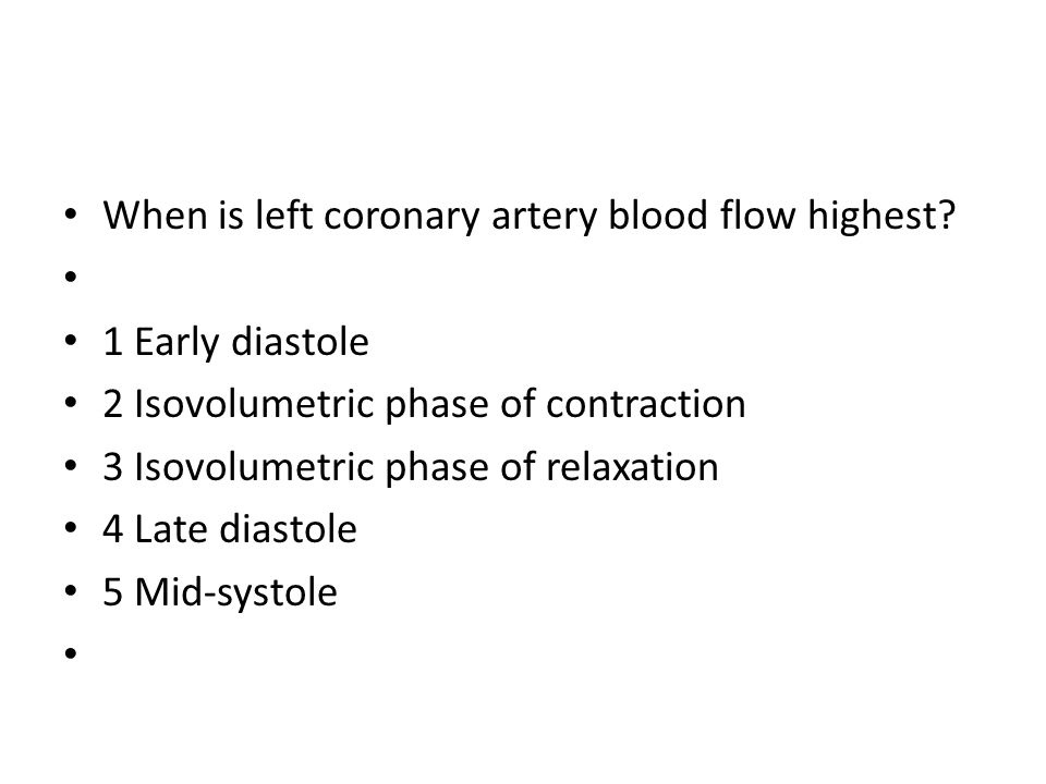 When is left coronary artery blood flow highest