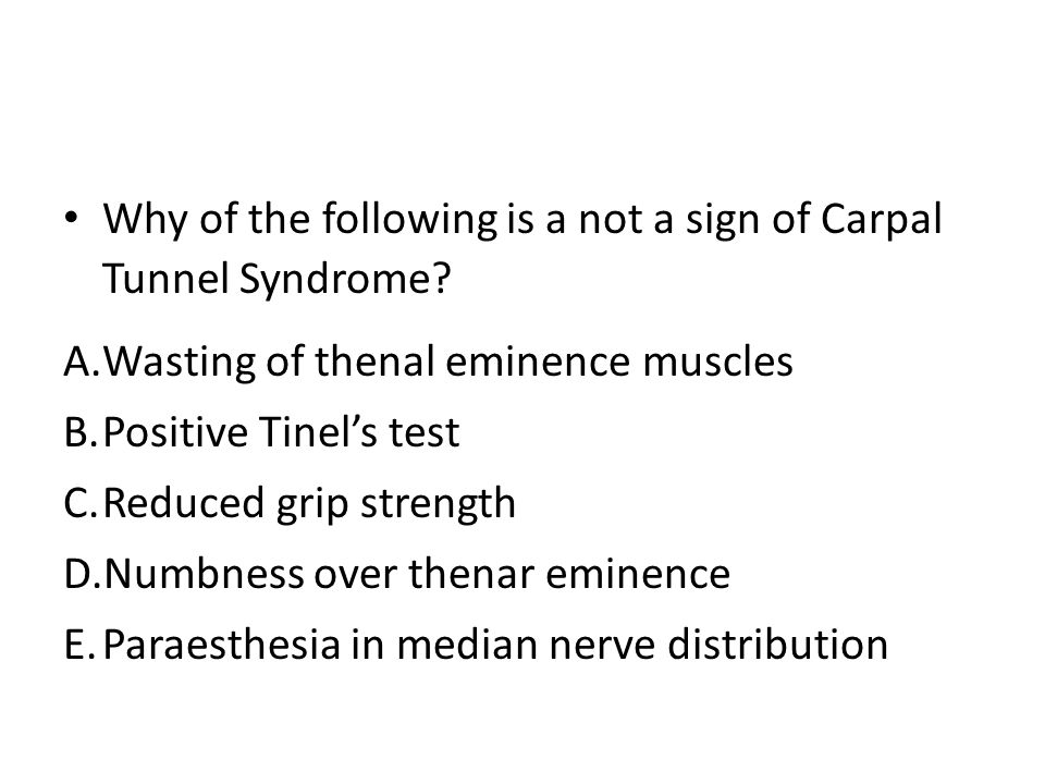 Why of the following is a not a sign of Carpal Tunnel Syndrome