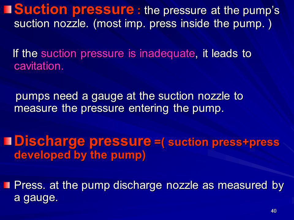 Discharge pressure =( suction press+press developed by the pump)