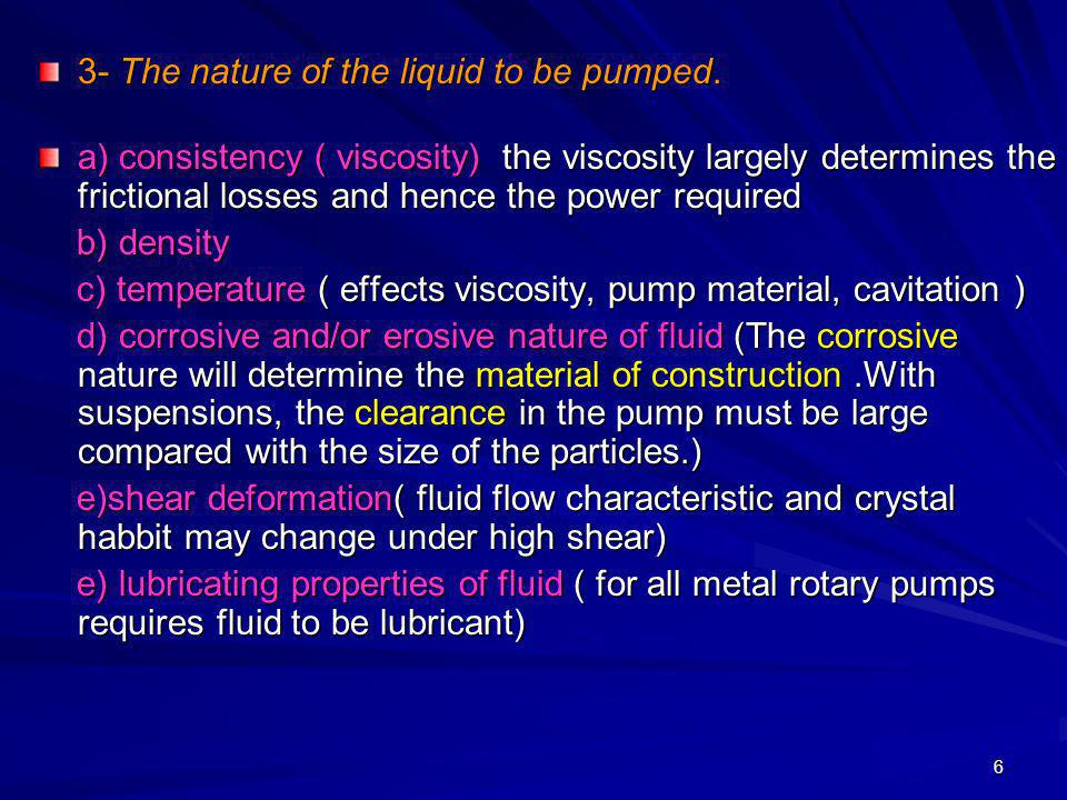 3- The nature of the liquid to be pumped.