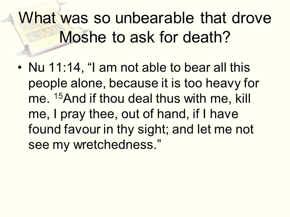 What was so unbearable that drove Moshe to ask for death