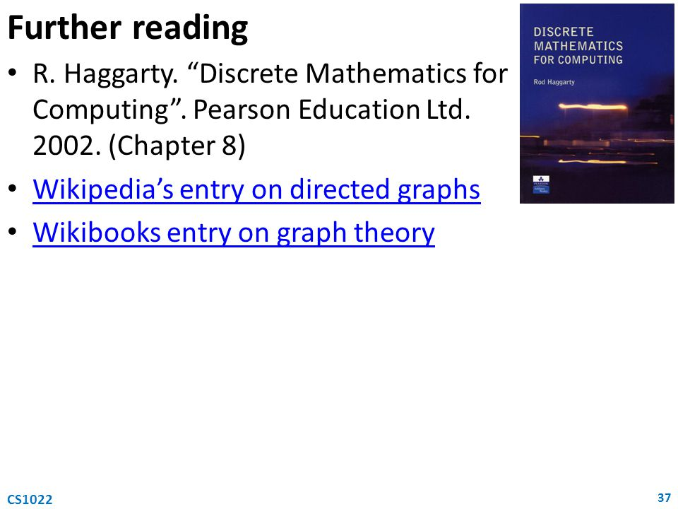 Further reading R. Haggarty. Discrete Mathematics for Computing . Pearson Education Ltd. 2002. (Chapter 8)