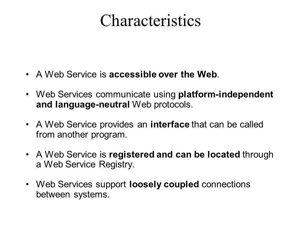 Characteristics A Web Service is accessible over the Web.