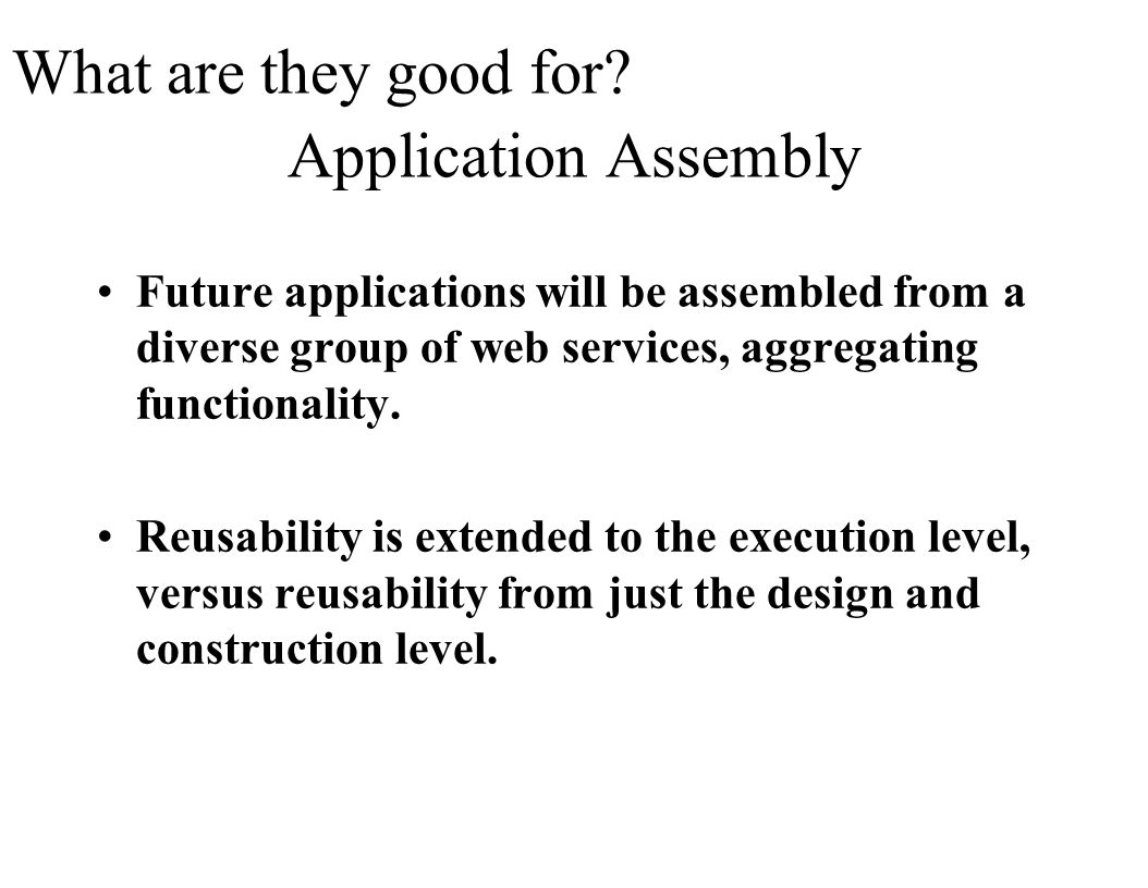 What are they good for Application Assembly