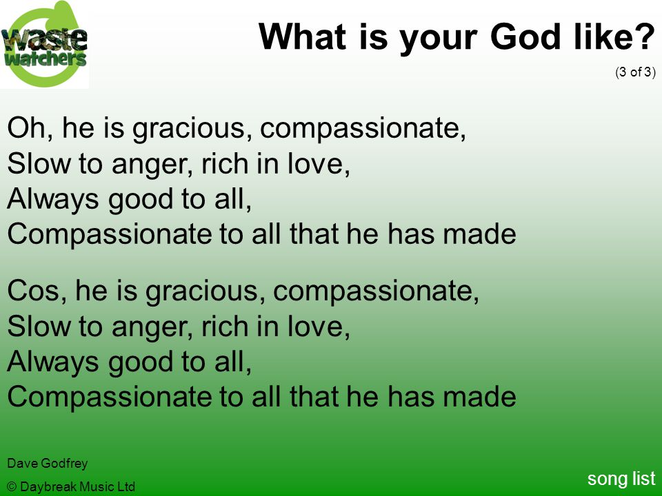 What is your God like Oh, he is gracious, compassionate,