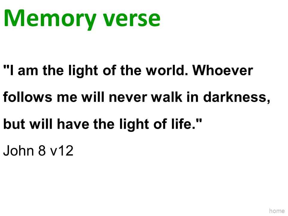 Memory verse I am the light of the world. Whoever follows me will never walk in darkness, but will have the light of life.