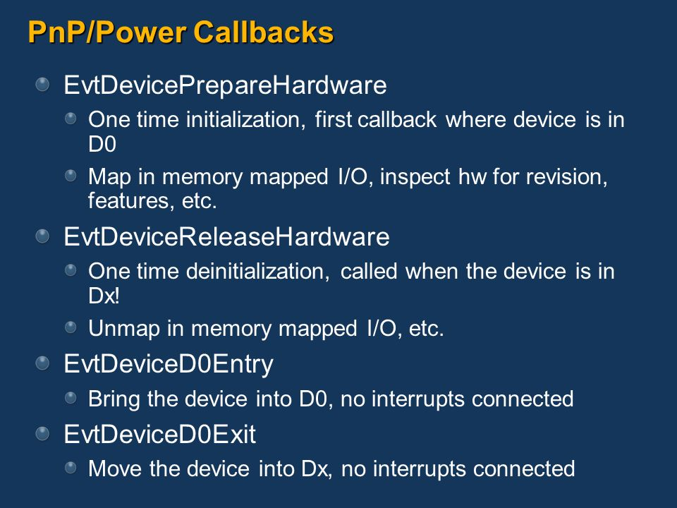 PnP/Power Callbacks EvtDevicePrepareHardware EvtDeviceReleaseHardware