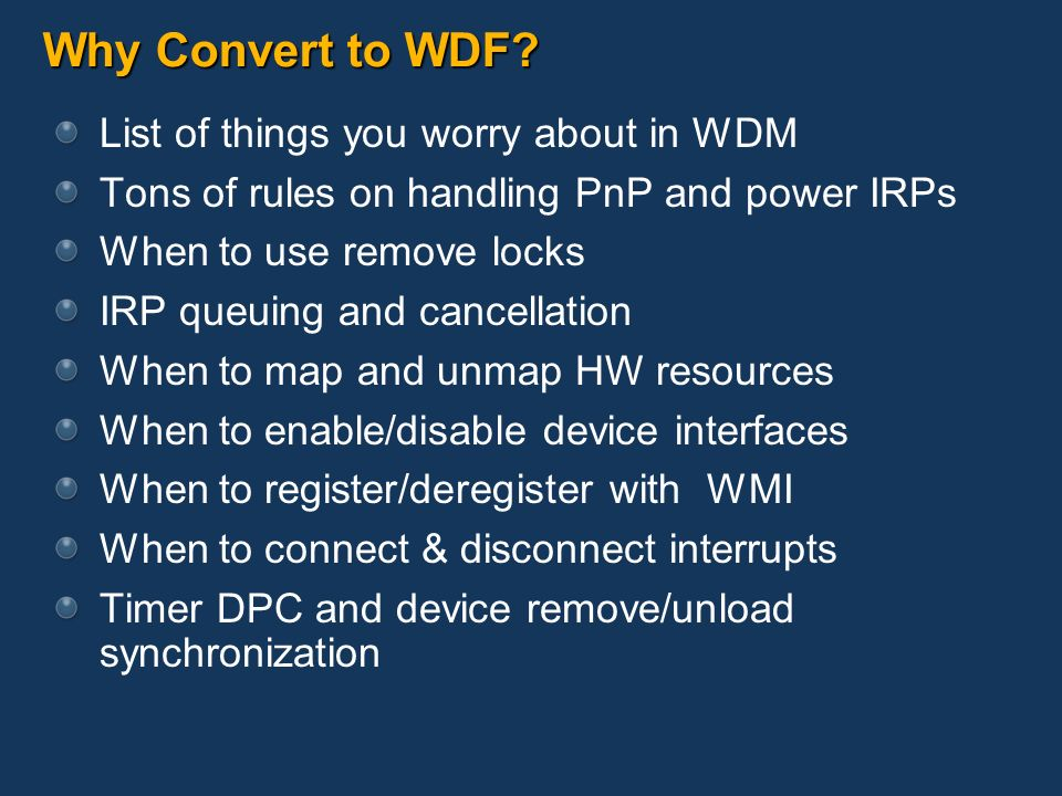 Why Convert to WDF List of things you worry about in WDM