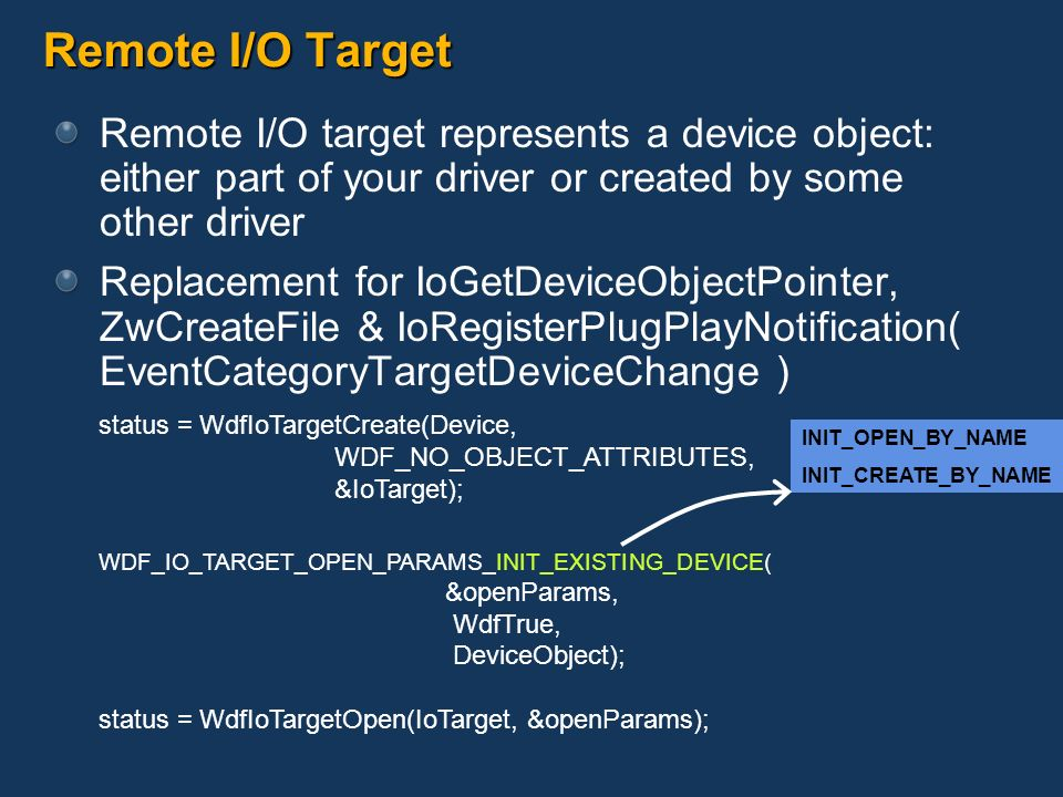 Remote I/O Target Remote I/O target represents a device object: either part of your driver or created by some other driver.