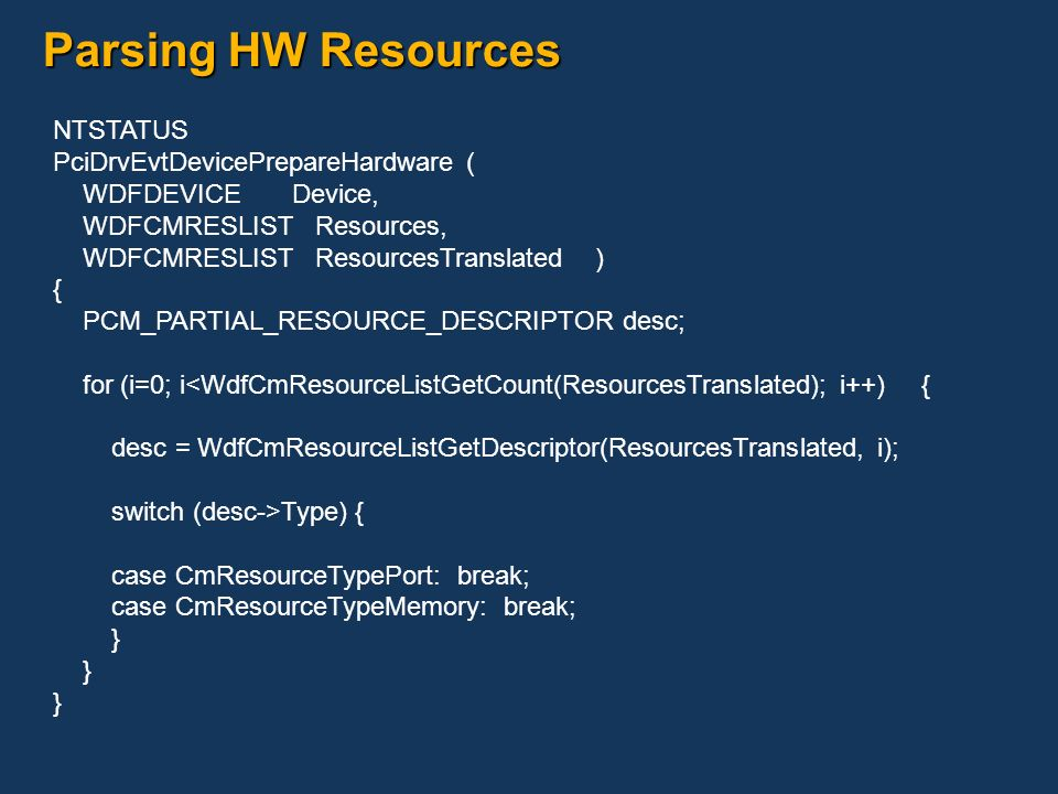 Parsing HW Resources NTSTATUS PciDrvEvtDevicePrepareHardware (