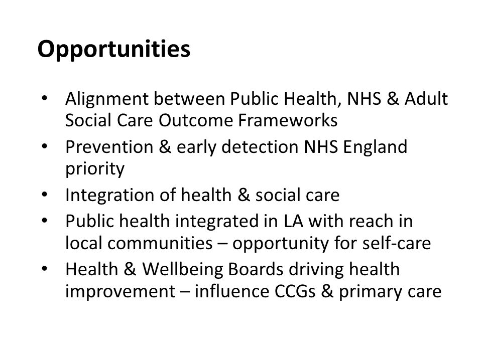 Opportunities Alignment between Public Health, NHS & Adult Social Care Outcome Frameworks. Prevention & early detection NHS England priority.