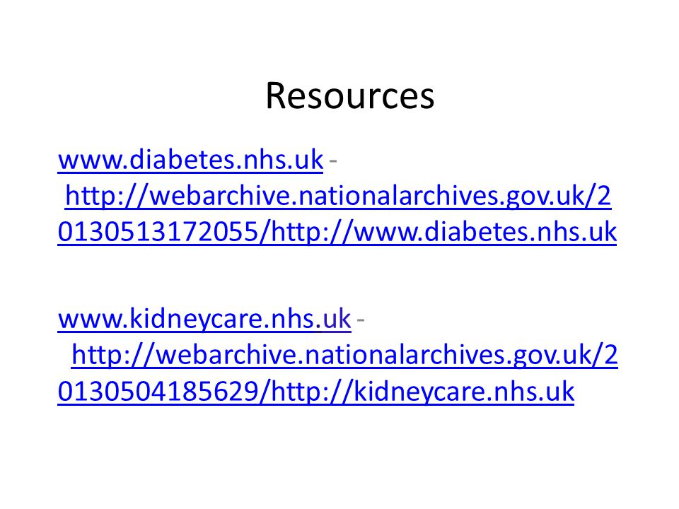 Resources www.diabetes.nhs.uk - http://webarchive.nationalarchives.gov.uk/20130513172055/http://www.diabetes.nhs.uk.