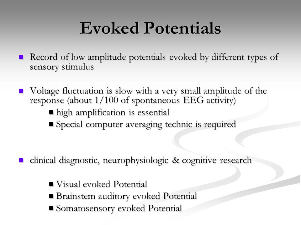 Evoked Potentials Record of low amplitude potentials evoked by different types of sensory stimulus.