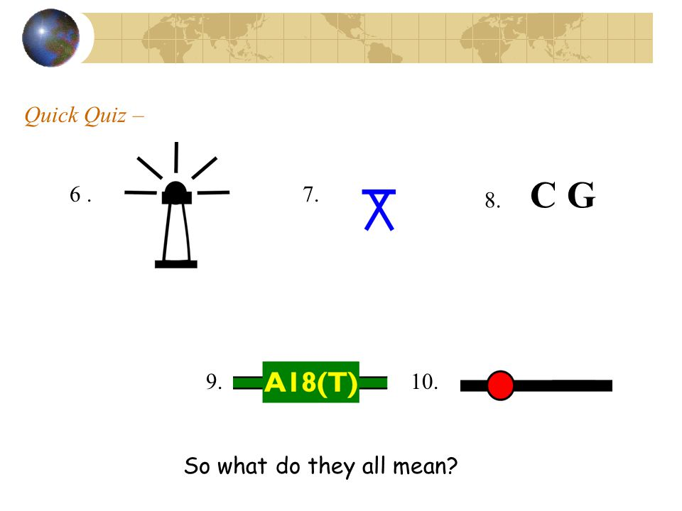 Quick Quiz – 8. C G 6 . 7. 9. 10. So what do they all mean