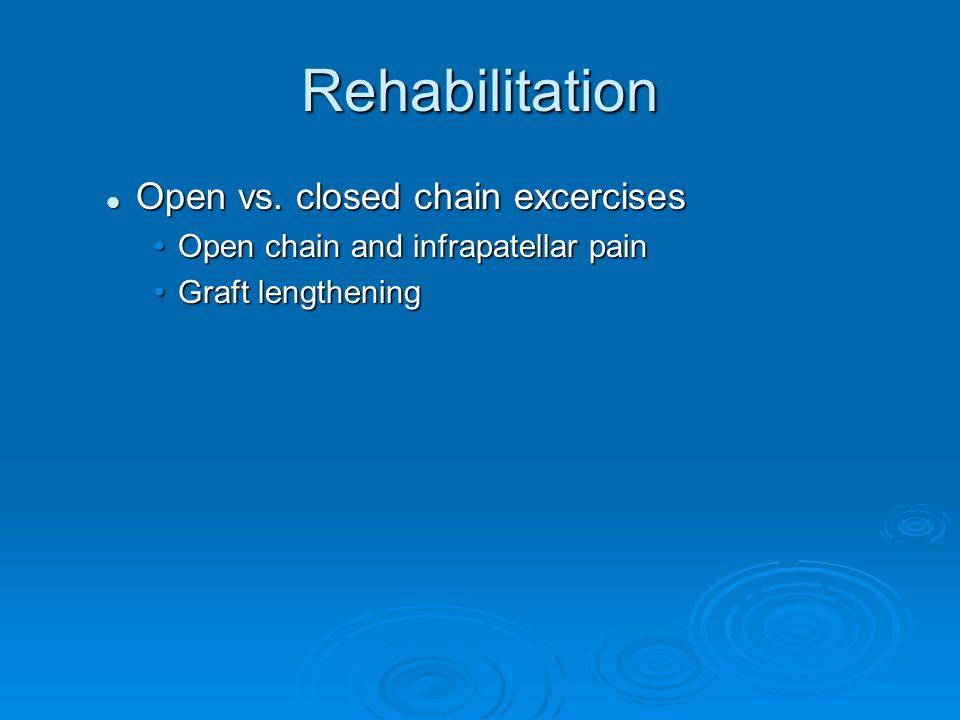 Rehabilitation Open vs. closed chain excercises