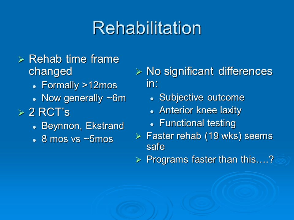 Rehabilitation Rehab time frame changed No significant differences in: