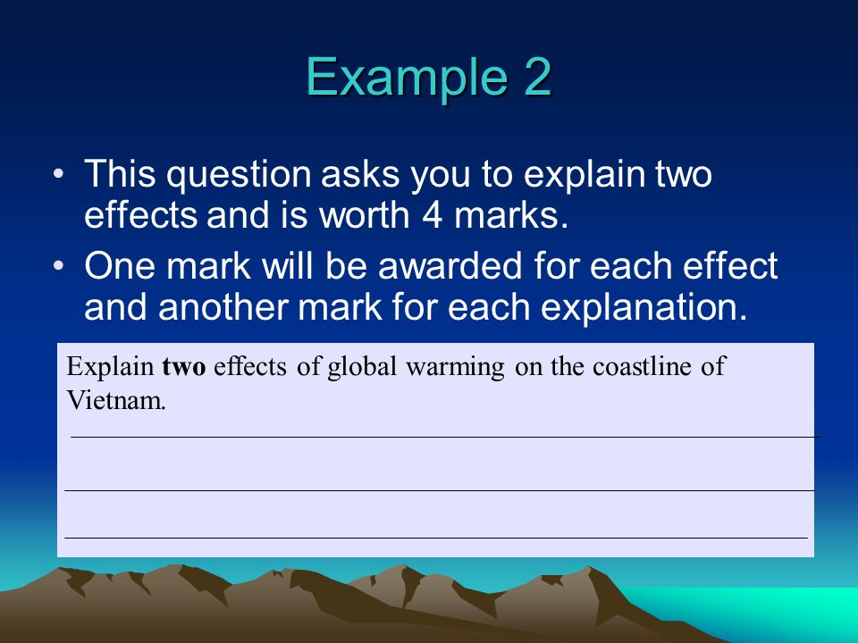 Example 2This question asks you to explain two effects and is worth 4 marks.
