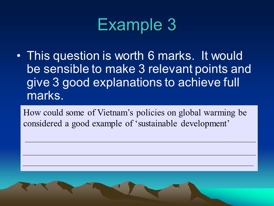 Example 3 This question is worth 6 marks. It would be sensible to make 3 relevant points and give 3 good explanations to achieve full marks.