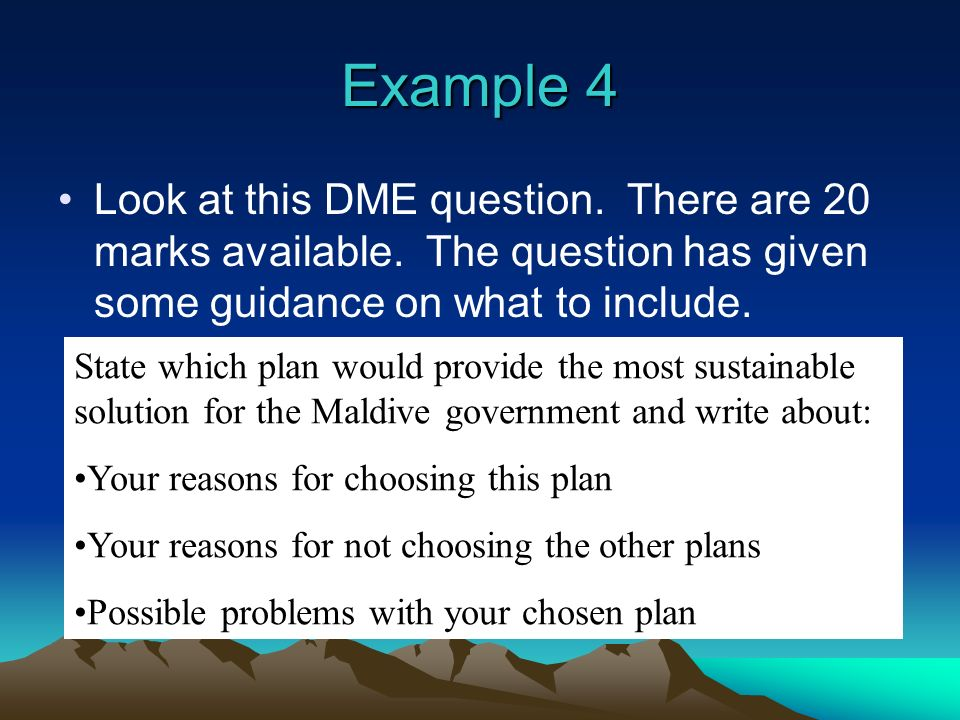 Example 4Look at this DME question. There are 20 marks available. The question has given some guidance on what to include.