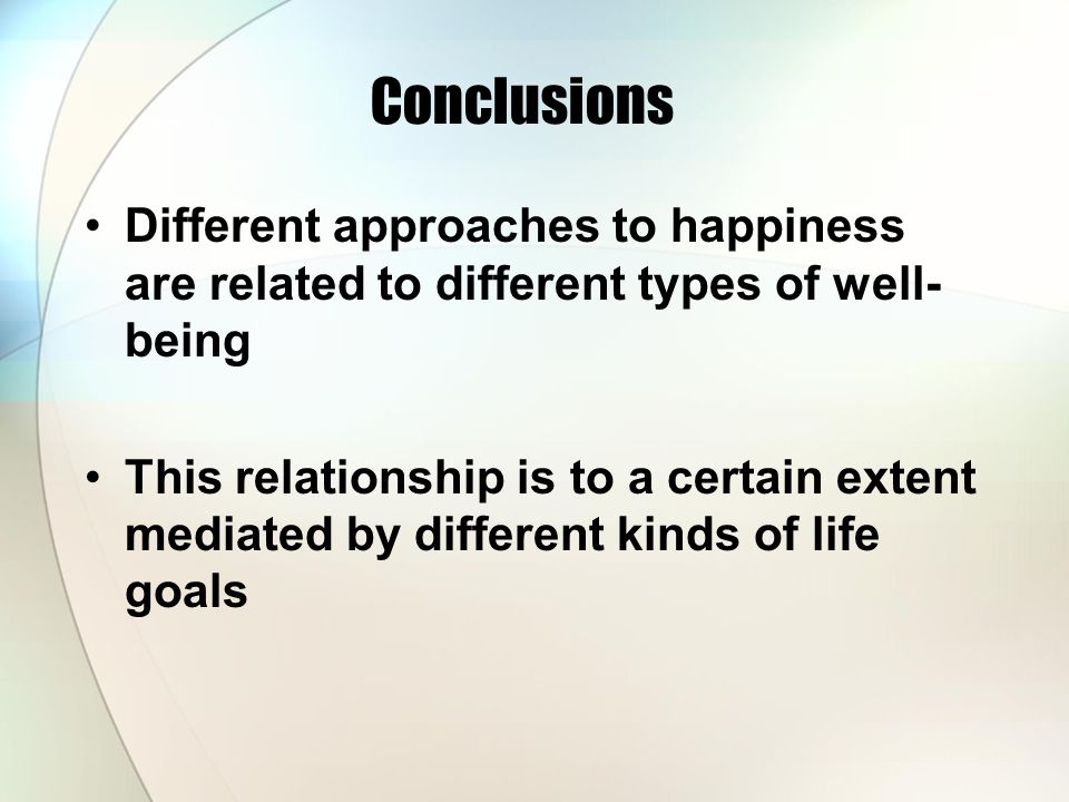 Conclusions Different approaches to happiness are related to different types of well-being.