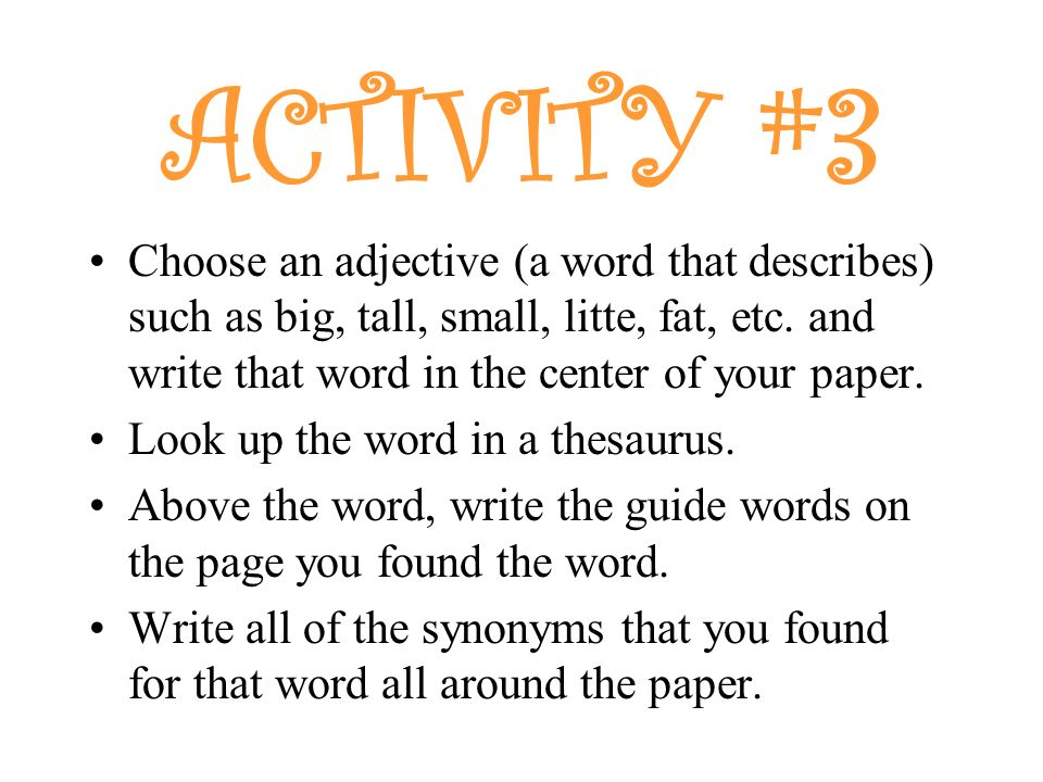 ACTIVITY #3 Choose an adjective (a word that describes) such as big, tall, small, litte, fat, etc. and write that word in the center of your paper.