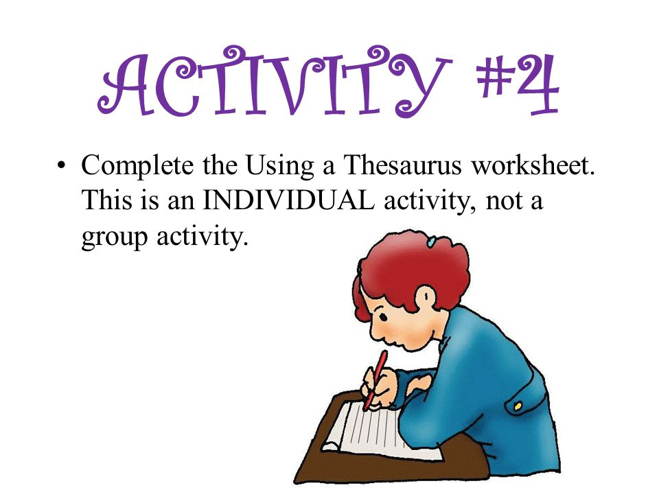 ACTIVITY #4 Complete the Using a Thesaurus worksheet.
