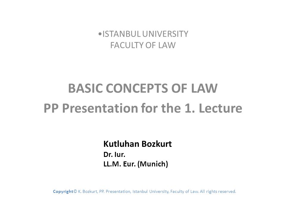 ISTANBUL UNIVERSITY FACULTY OF LAW BASIC CONCEPTS OF LAW PP Presentation for the 1. Lecture