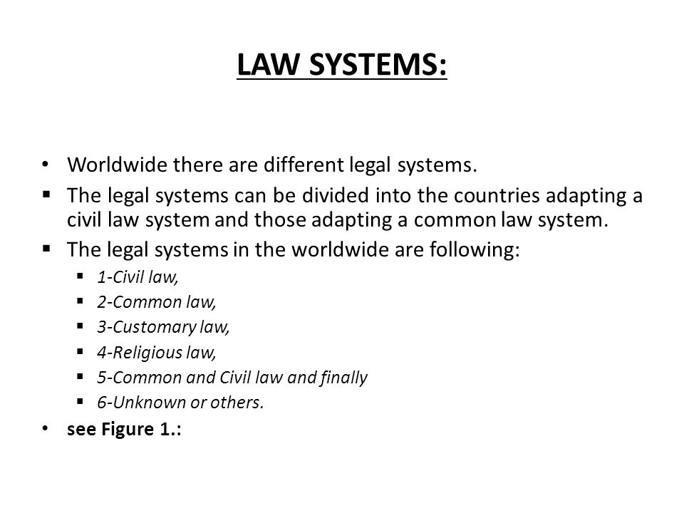 LAW SYSTEMS: Worldwide there are different legal systems.