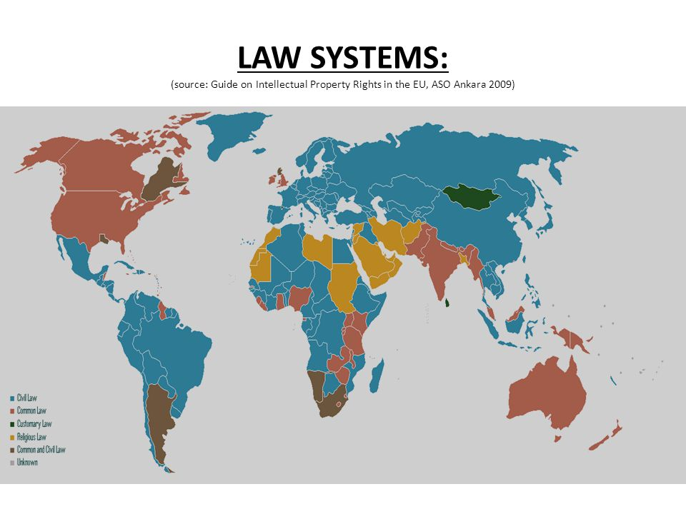LAW SYSTEMS: (source: Guide on Intellectual Property Rights in the EU, ASO Ankara 2009)