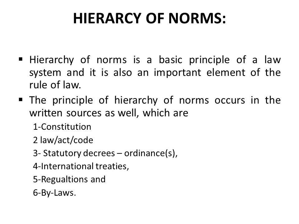 HIERARCY OF NORMS: Hierarchy of norms is a basic principle of a law system and it is also an important element of the rule of law.