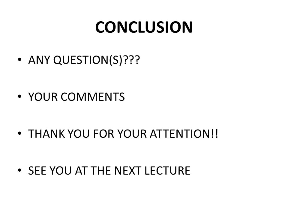 CONCLUSION ANY QUESTION(S) YOUR COMMENTS