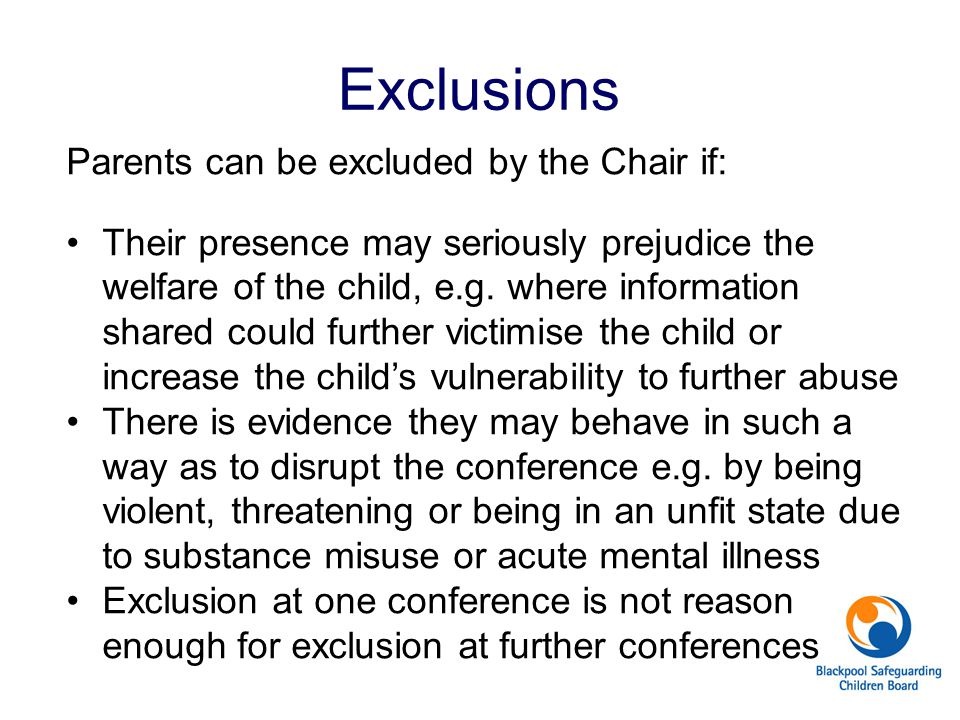 Exclusions Parents can be excluded by the Chair if:
