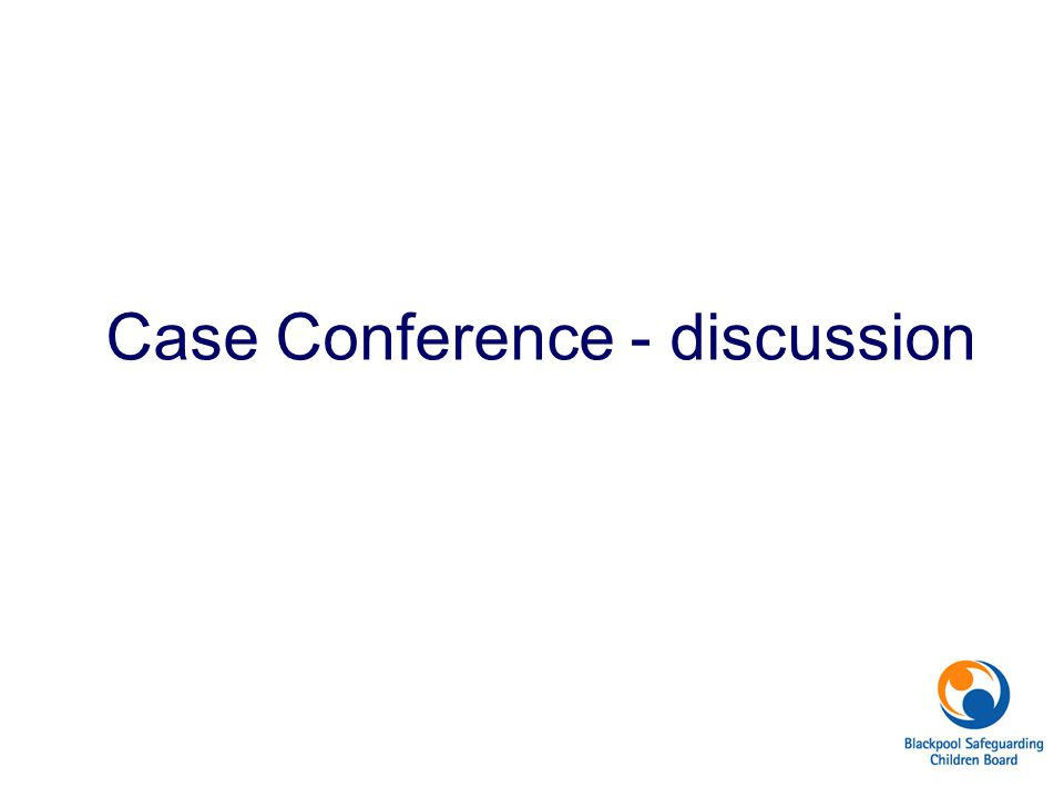Case Conference - discussion