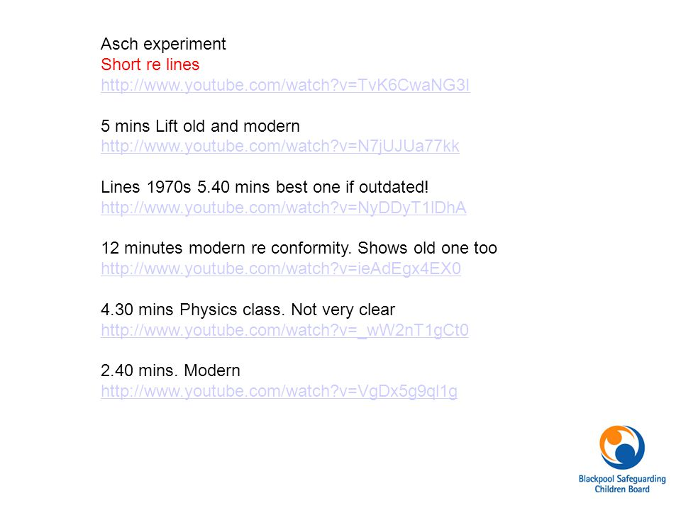 Asch experiment Short re lines. http://www.youtube.com/watch v=TvK6CwaNG3I. 5 mins Lift old and modern.