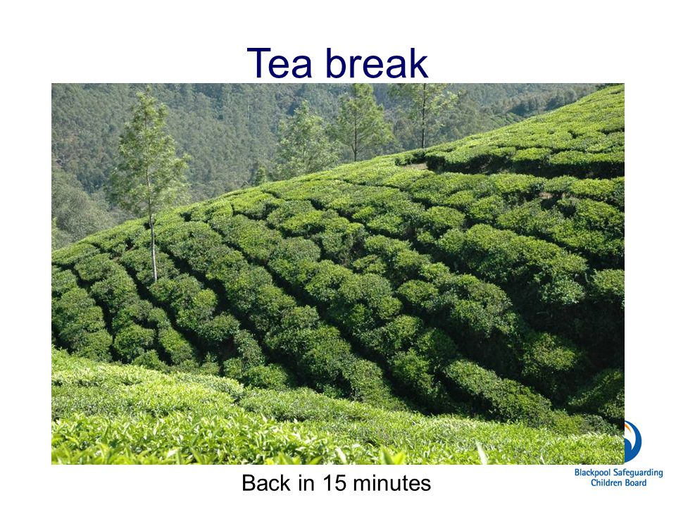 Tea break Back in 15 minutes