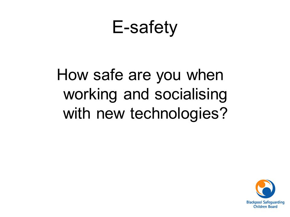 How safe are you when working and socialising with new technologies