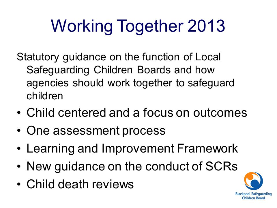 Working Together 2013 Child centered and a focus on outcomes