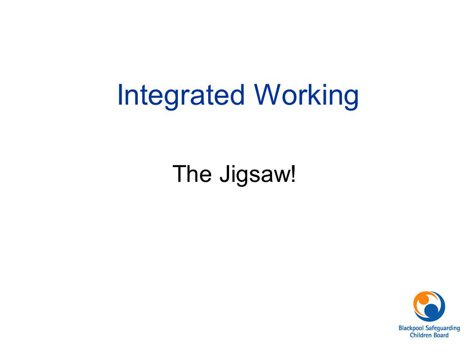 Integrated Working The Jigsaw! See separate notes