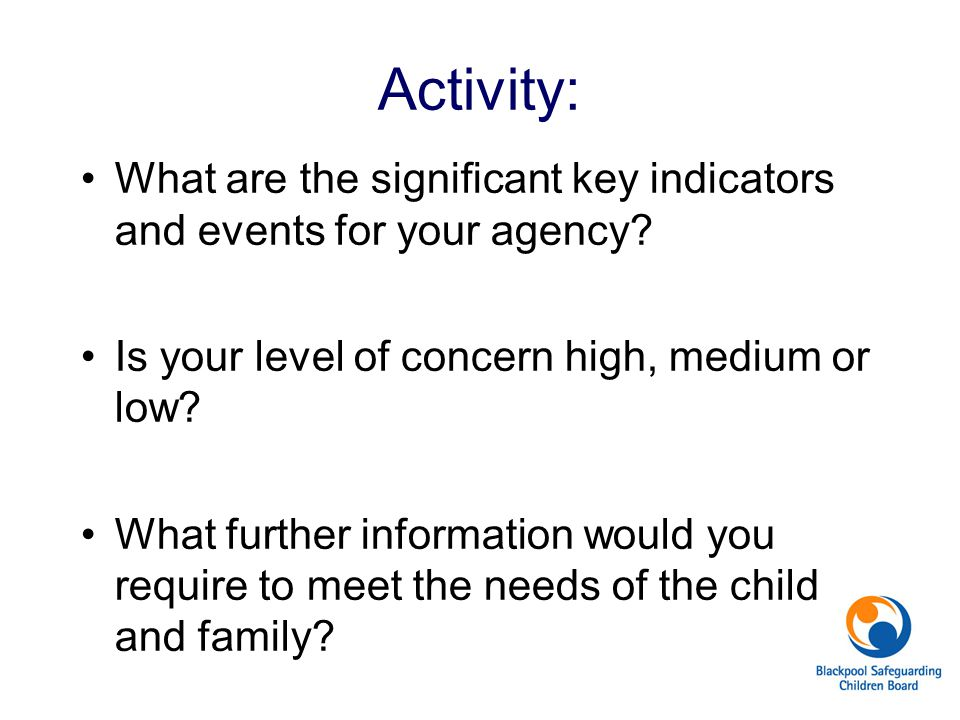 Activity: What are the significant key indicators and events for your agency Is your level of concern high, medium or low