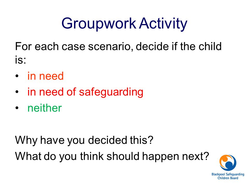 Groupwork Activity For each case scenario, decide if the child is: