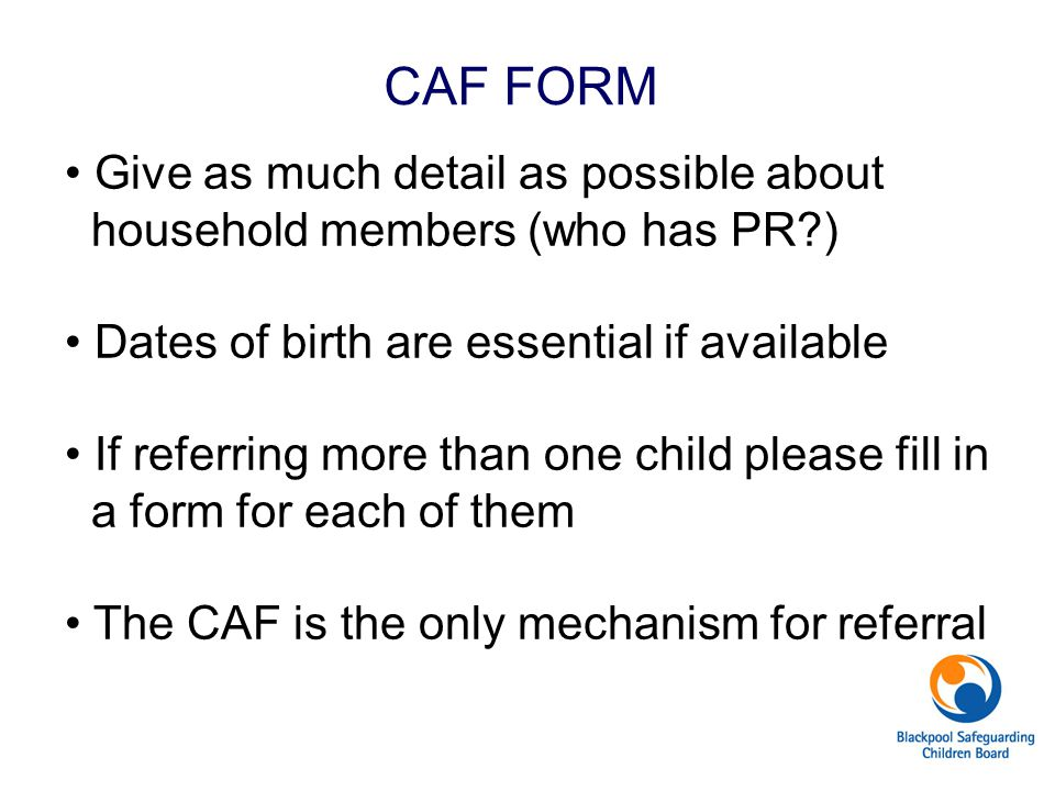 CAF FORM Give as much detail as possible about